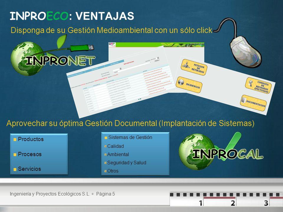 INPROECO: VENTAJAS Disponga de su Gestión Medioambiental con un sólo click. Aprovechar su óptima Gestión Documental (Implantación de Sistemas)