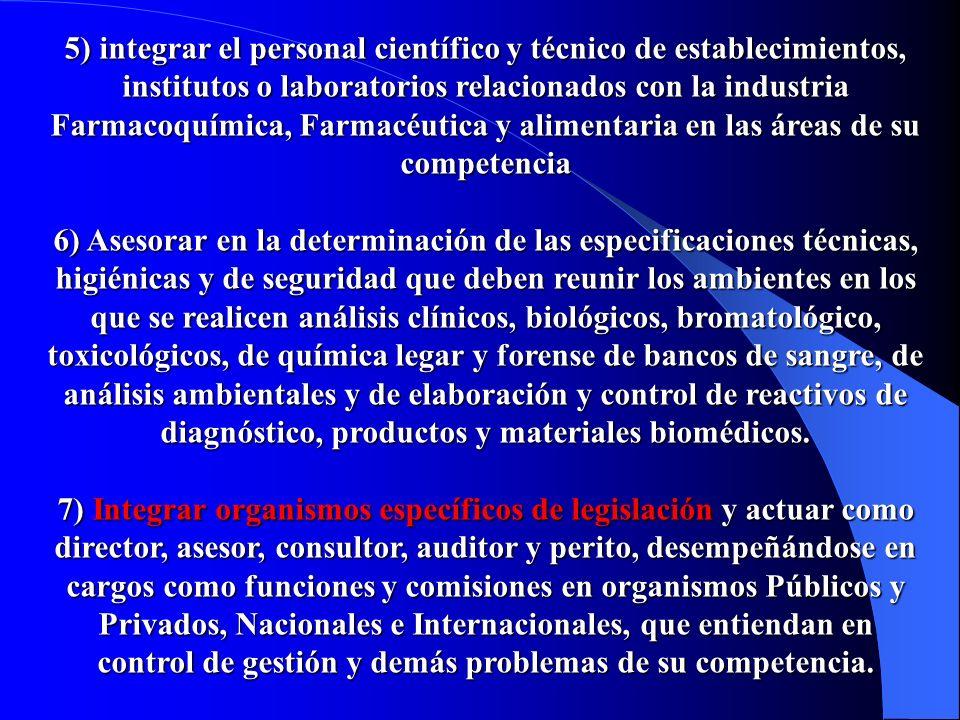 5) integrar el personal científico y técnico de establecimientos, institutos o laboratorios relacionados con la industria Farmacoquímica, Farmacéutica y alimentaria en las áreas de su competencia