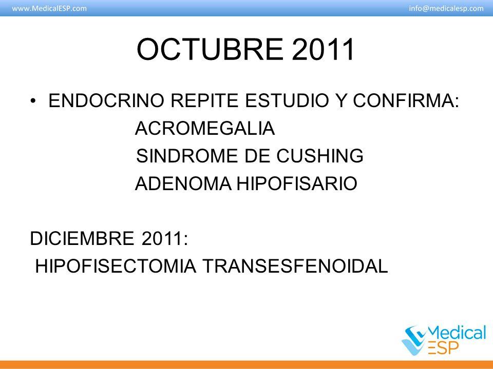 OCTUBRE 2011 ENDOCRINO REPITE ESTUDIO Y CONFIRMA: ACROMEGALIA