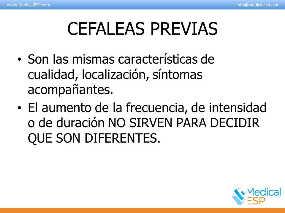 CEFALEAS PREVIAS Son las mismas características de cualidad, localización, síntomas acompañantes.