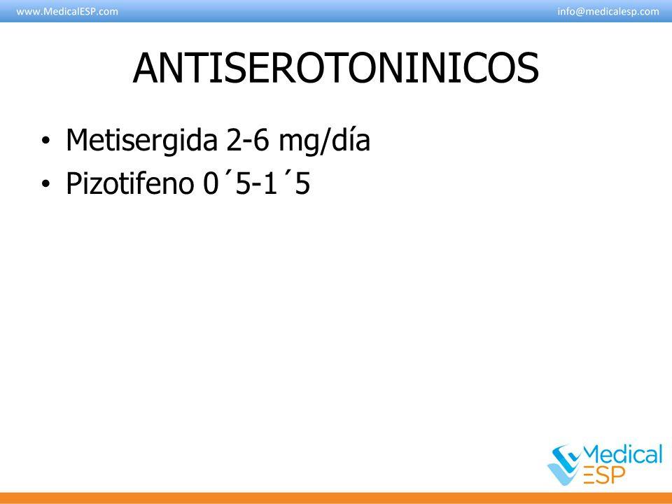 ANTISEROTONINICOS Metisergida 2-6 mg/día Pizotifeno 0´5-1´5