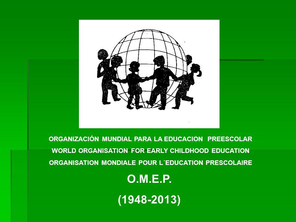 O.M.E.P. (1948-2013) ORGANIZACIÓN MUNDIAL PARA LA EDUCACION PREESCOLAR