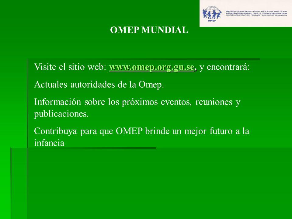 OMEP MUNDIAL Visite el sitio web: www.omep.org.gu.se, y encontrará: Actuales autoridades de la Omep.