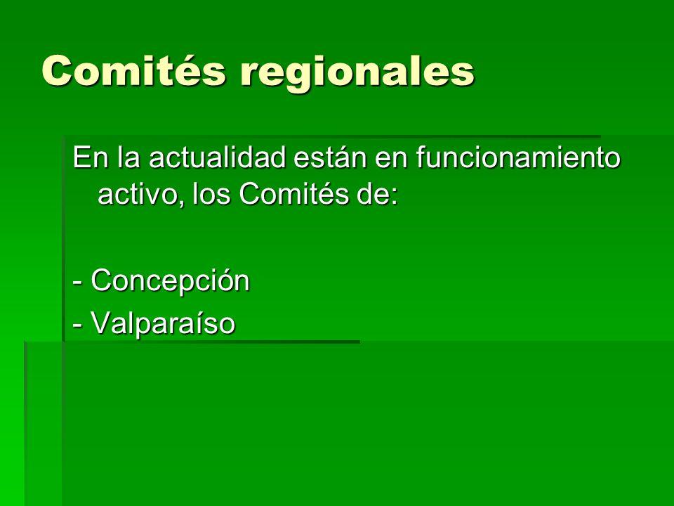 Comités regionales En la actualidad están en funcionamiento activo, los Comités de: - Concepción.