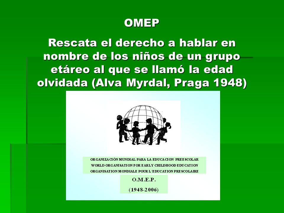OMEP Rescata el derecho a hablar en nombre de los niños de un grupo etáreo al que se llamó la edad olvidada (Alva Myrdal, Praga 1948)