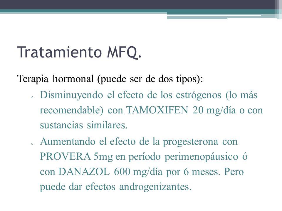 Tratamiento MFQ. Terapia hormonal (puede ser de dos tipos):