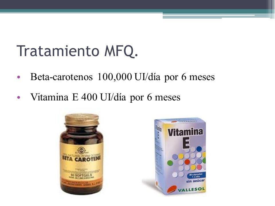Tratamiento MFQ. Beta-carotenos 100,000 UI/día por 6 meses