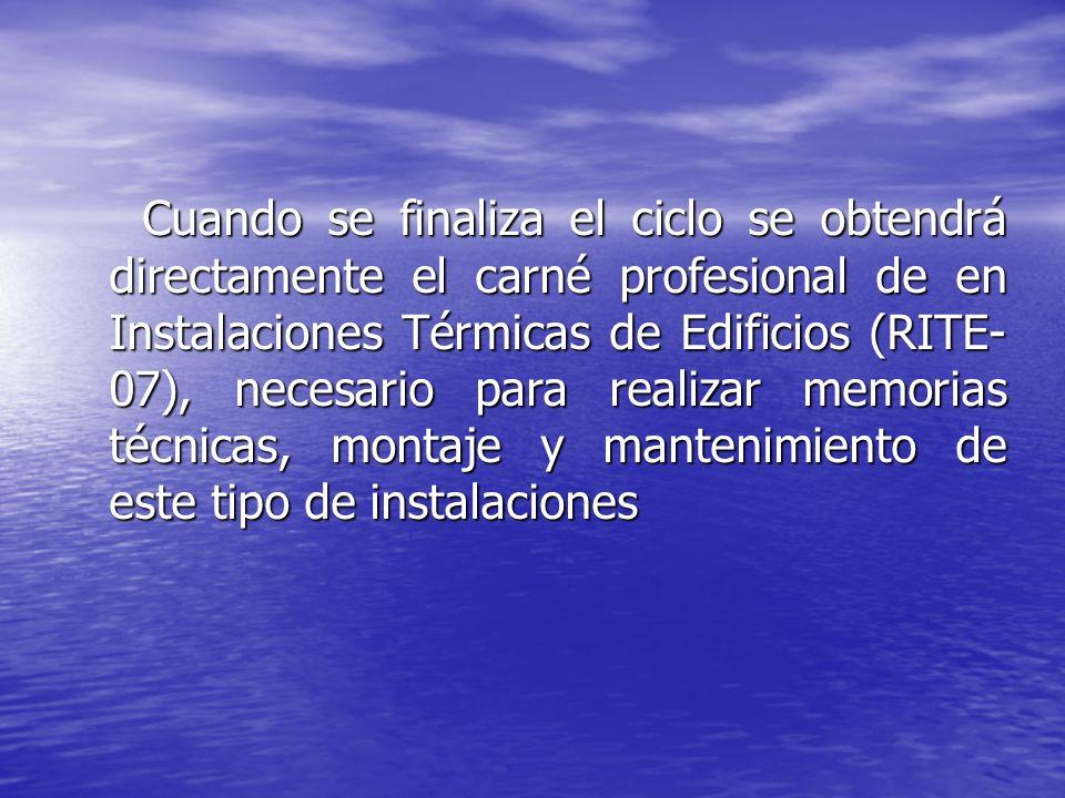 Cuando se finaliza el ciclo se obtendrá directamente el carné profesional de en Instalaciones Térmicas de Edificios (RITE-07), necesario para realizar memorias técnicas, montaje y mantenimiento de este tipo de instalaciones