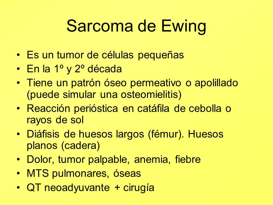 Sarcoma de Ewing Es un tumor de células pequeñas En la 1º y 2º década