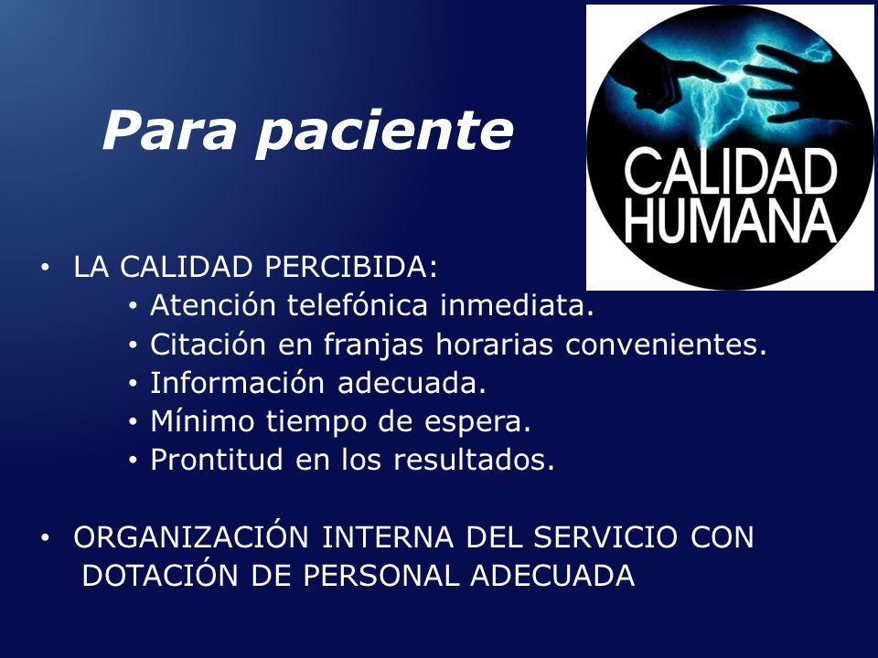 Para paciente LA CALIDAD PERCIBIDA: Atención telefónica inmediata.
