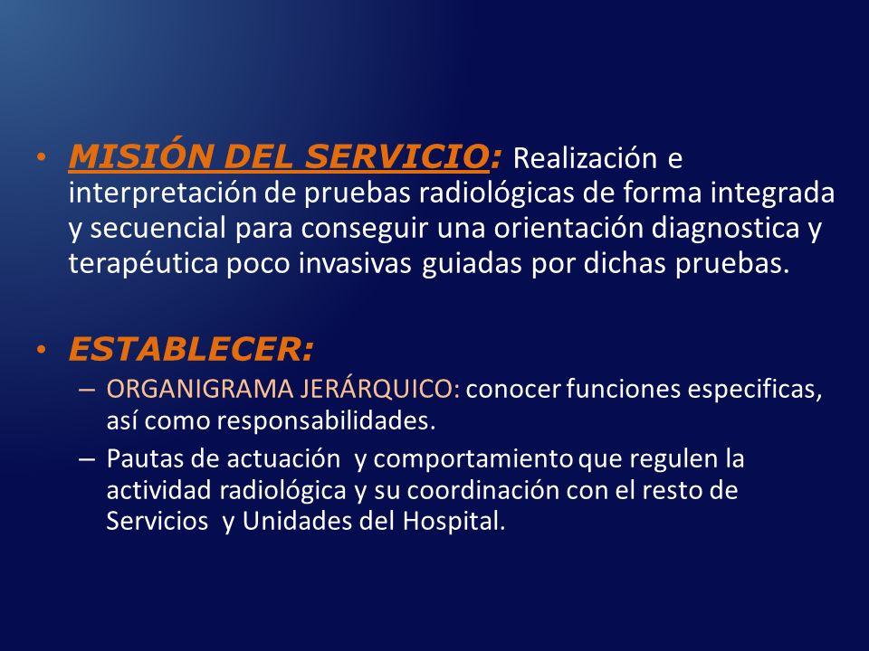 MISIÓN DEL SERVICIO: Realización e interpretación de pruebas radiológicas de forma integrada y secuencial para conseguir una orientación diagnostica y terapéutica poco invasivas guiadas por dichas pruebas.