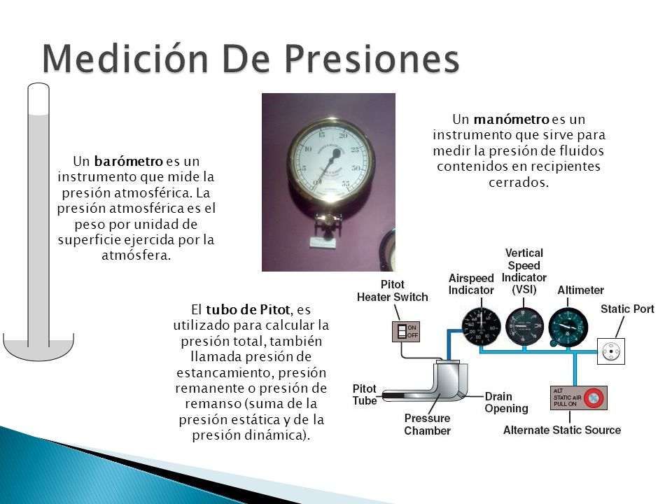 Medición De Presiones Un manómetro es un instrumento que sirve para medir la presión de fluidos contenidos en recipientes cerrados.