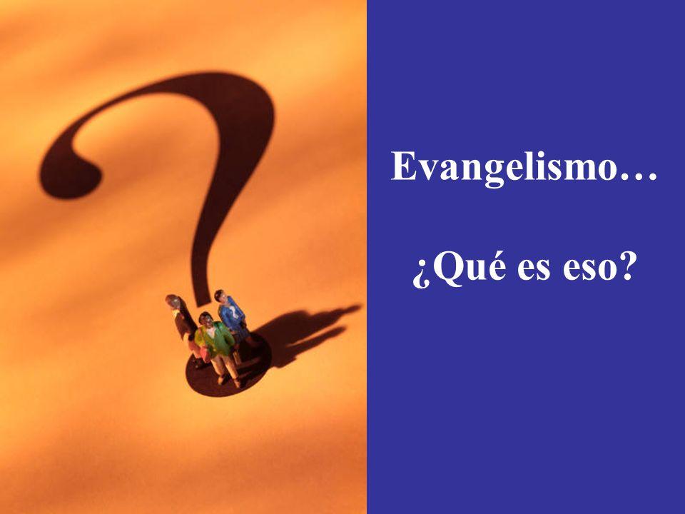 Evangelismo… ¿Qué es eso