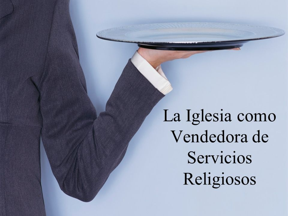 La Iglesia como Vendedora de Servicios Religiosos