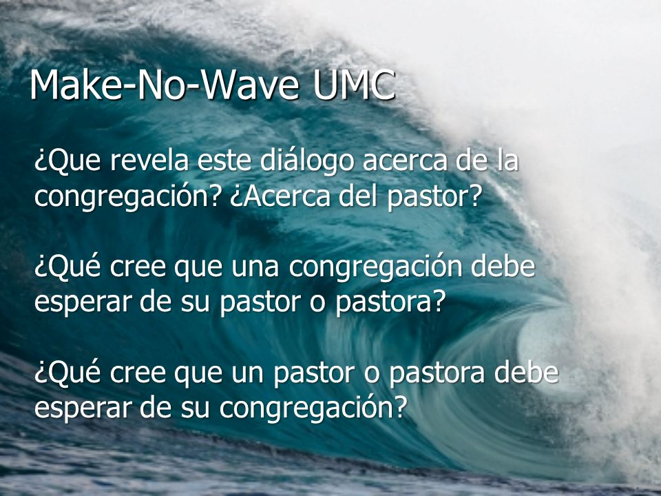Module 3, Leader's Notes Slide 51. Make-No-Wave UMC. ¿Que revela este diálogo acerca de la congregación ¿Acerca del pastor