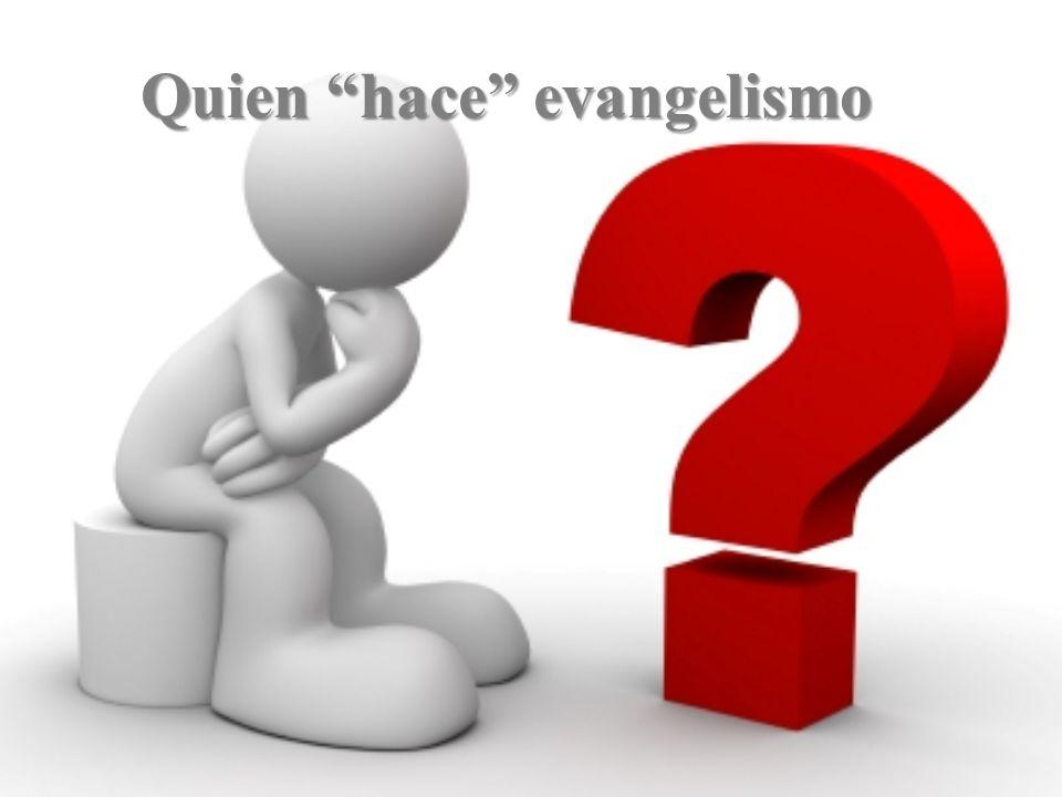 Quien hace evangelismo