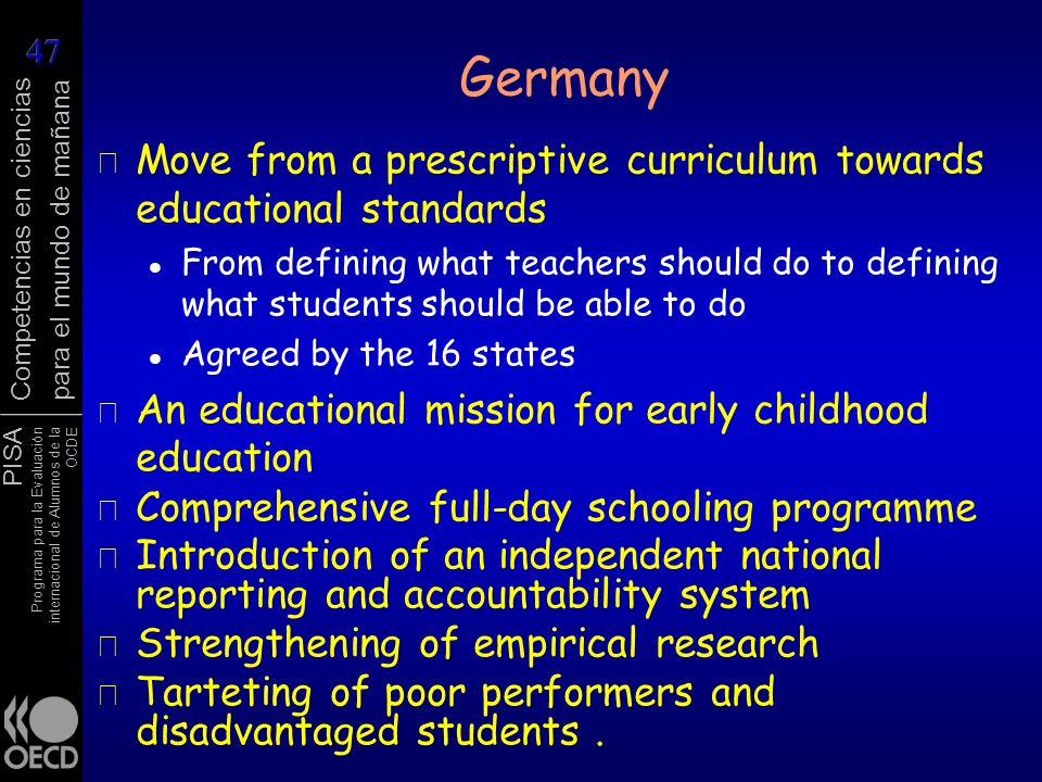 Germany Move from a prescriptive curriculum towards educational standards.