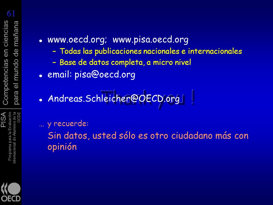 Thank you ! www.oecd.org; www.pisa.oecd.org
