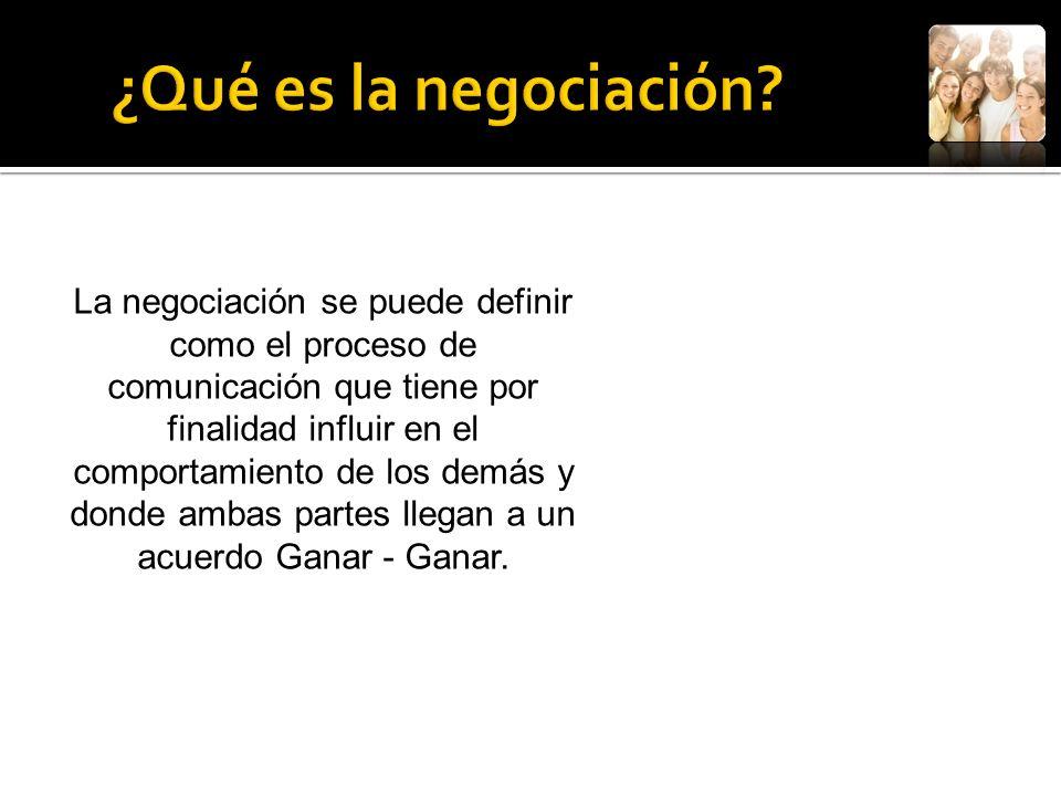¿Qué es la negociación La negociación se puede definir como el proceso de. comunicación que tiene por finalidad influir en el.