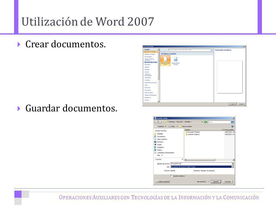 Utilización de Word 2007 Crear documentos. Guardar documentos.
