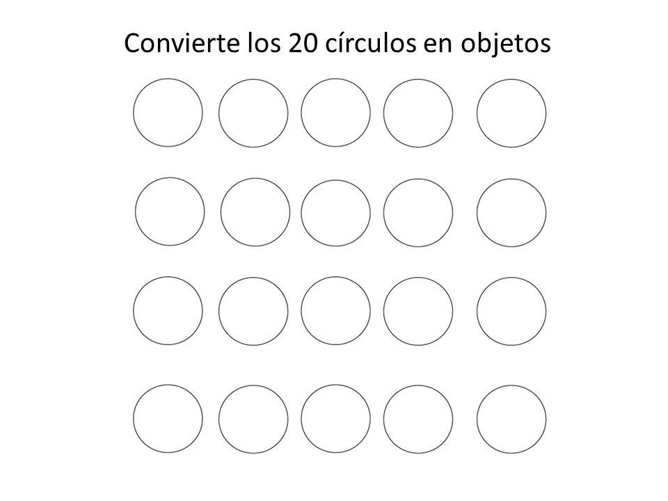 Convierte los 20 círculos en objetos