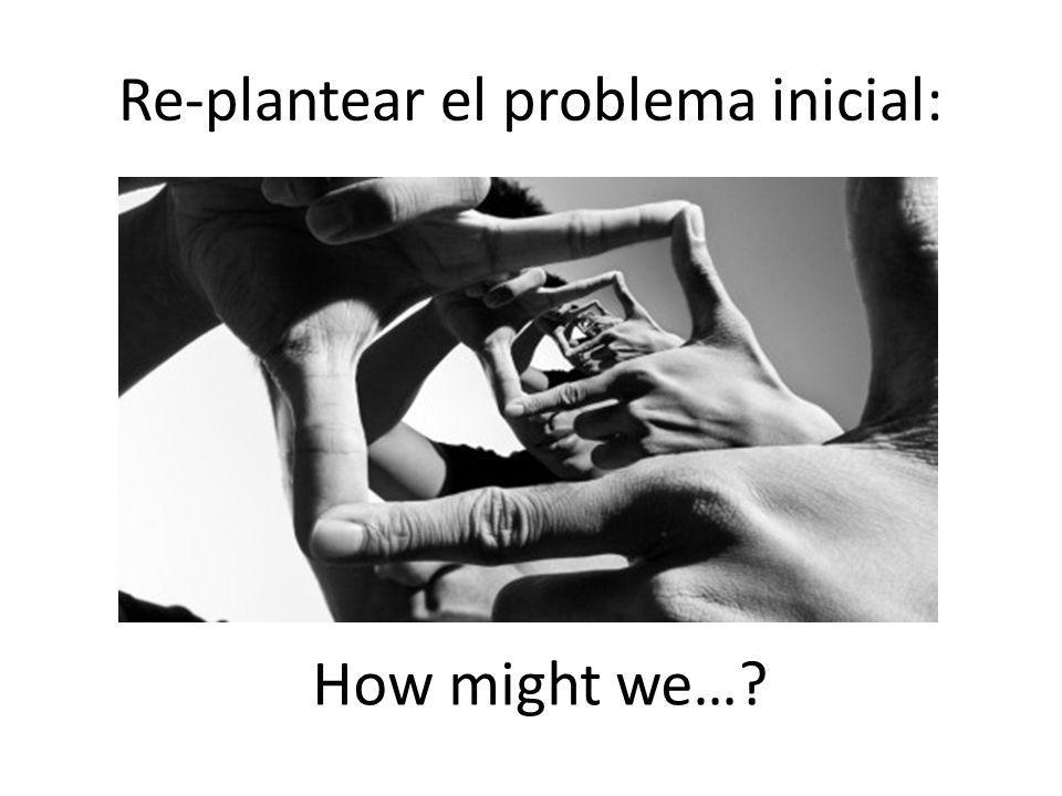 Re-plantear el problema inicial: