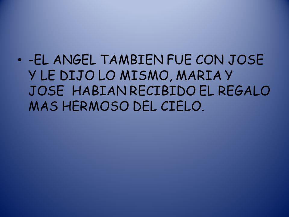 -EL ANGEL TAMBIEN FUE CON JOSE Y LE DIJO LO MISMO, MARIA Y JOSE HABIAN RECIBIDO EL REGALO MAS HERMOSO DEL CIELO.