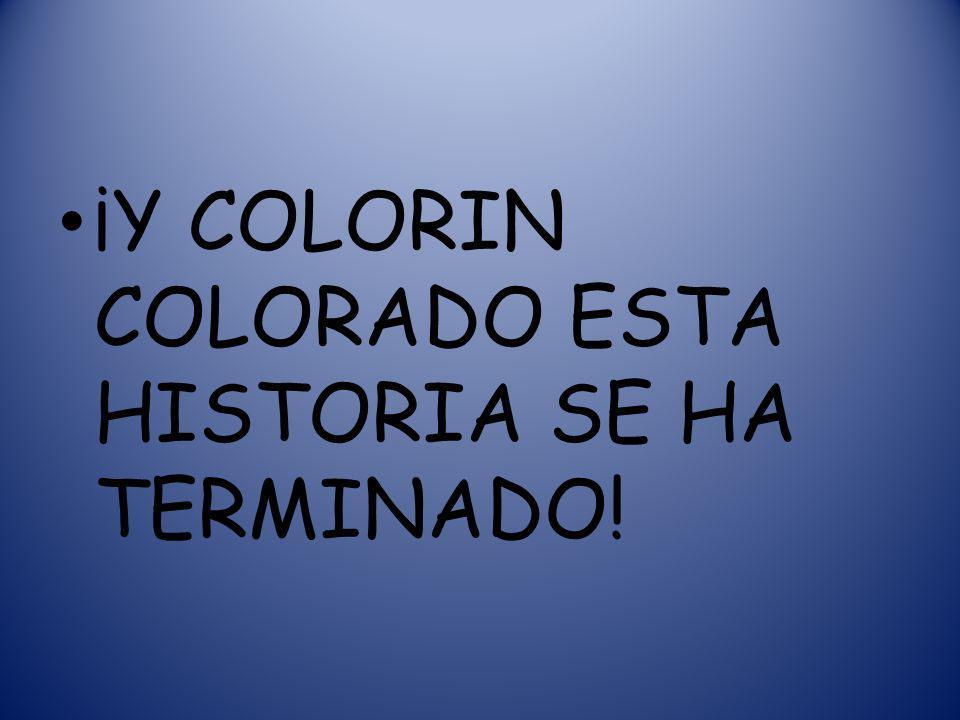 ¡Y COLORIN COLORADO ESTA HISTORIA SE HA TERMINADO!