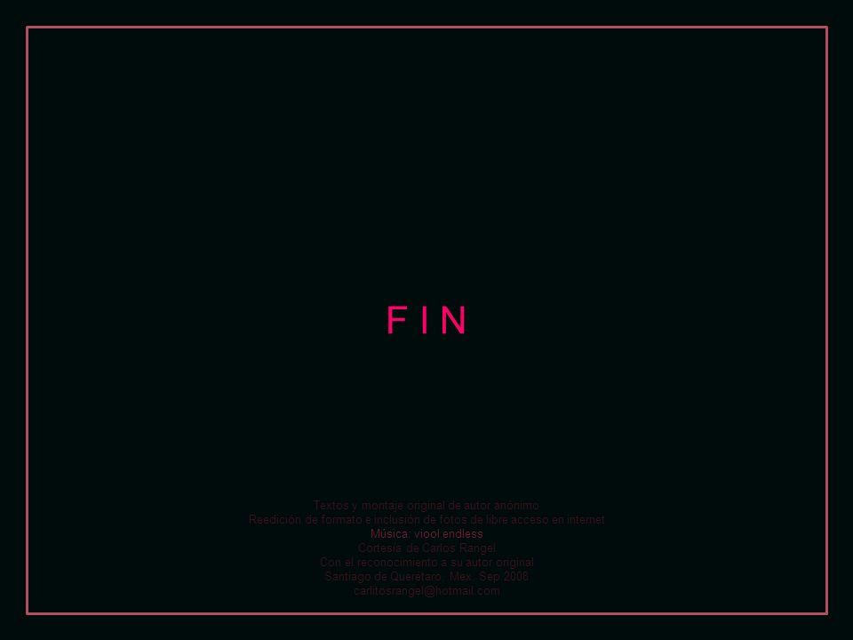 F I N Textos y montaje original de autor anónimo