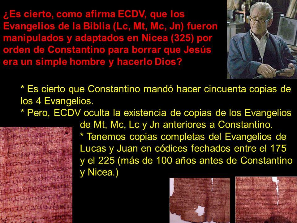 ¿Es cierto, como afirma ECDV, que los Evangelios de la Biblia (Lc, Mt, Mc, Jn) fueron manipulados y adaptados en Nicea (325) por orden de Constantino para borrar que Jesús era un simple hombre y hacerlo Dios