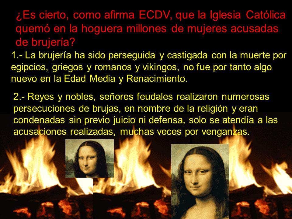 ¿Es cierto, como afirma ECDV, que la Iglesia Católica quemó en la hoguera millones de mujeres acusadas de brujería