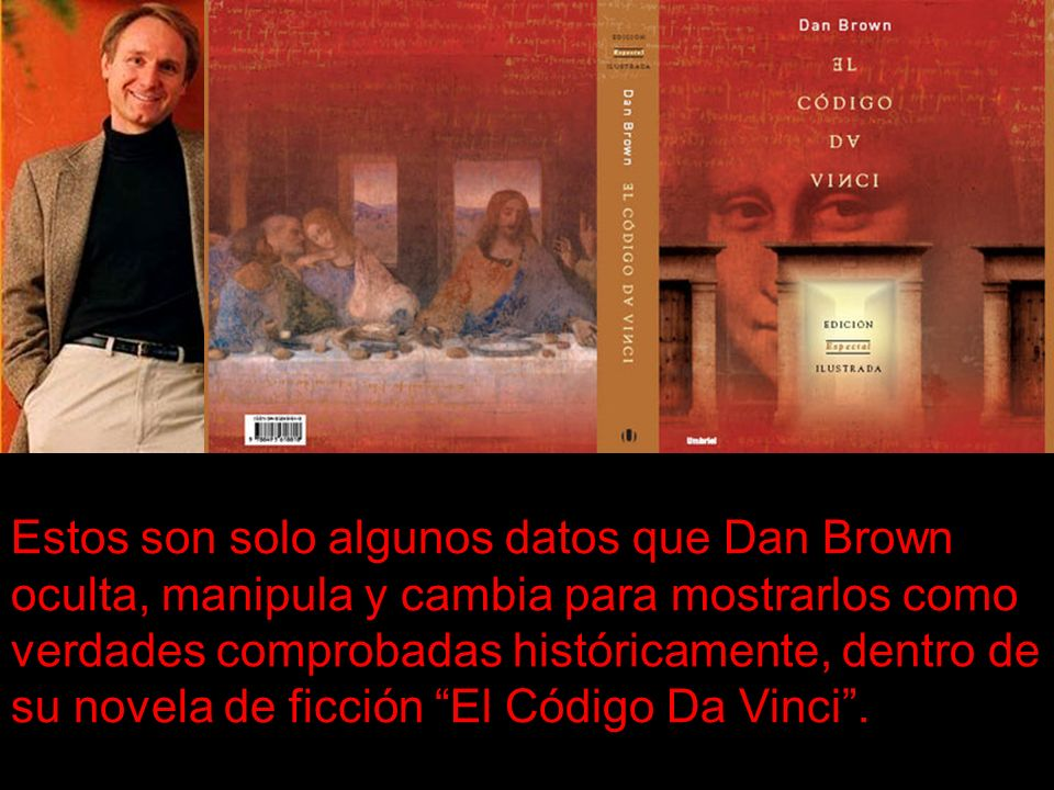 Estos son solo algunos datos que Dan Brown oculta, manipula y cambia para mostrarlos como verdades comprobadas históricamente, dentro de su novela de ficción El Código Da Vinci .