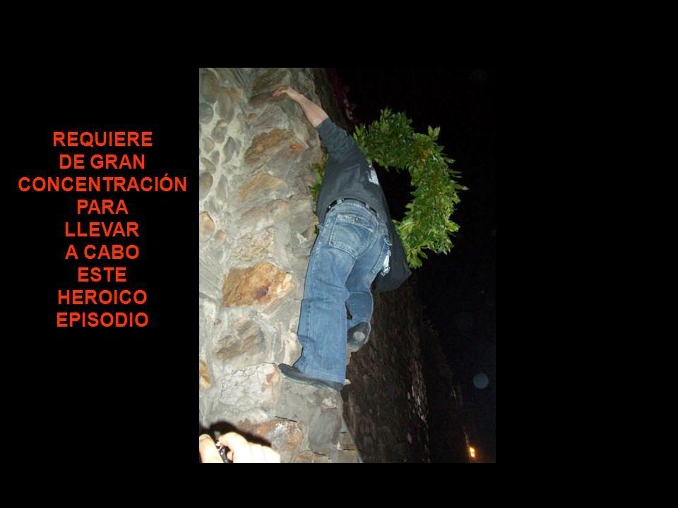 REQUIERE DE GRAN CONCENTRACIÓN PARA LLEVAR A CABO ESTE HEROICO EPISODIO