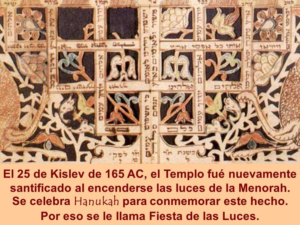 El 25 de Kislev de 165 AC, el Templo fué nuevamente santificado al encenderse las luces de la Menorah.