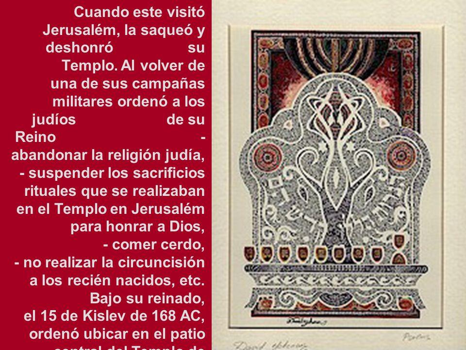 Cuando este visitó Jerusalém, la saqueó y deshonró su Templo