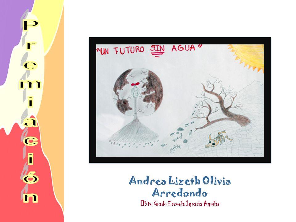 Andrea Lizeth Olivia Arredondo 5to Grado Escuela Ignacia Aguilar