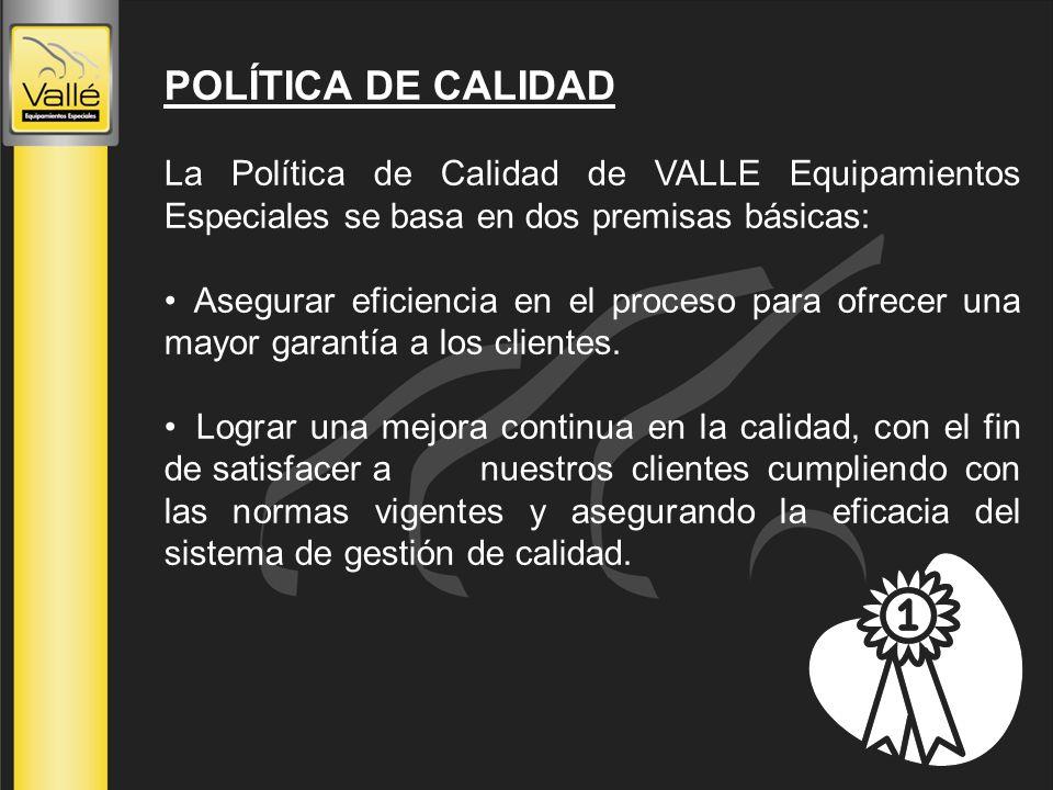 POLÍTICA DE CALIDAD La Política de Calidad de VALLE Equipamientos Especiales se basa en dos premisas básicas:
