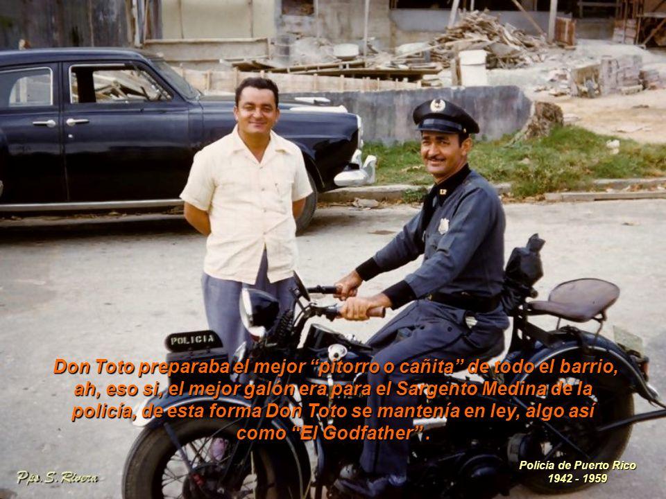 Don Toto preparaba el mejor pitorro o cañita de todo el barrio, ah, eso si, el mejor galón era para el Sargento Medina de la policía, de esta forma Don Toto se mantenía en ley, algo así como El Godfather .