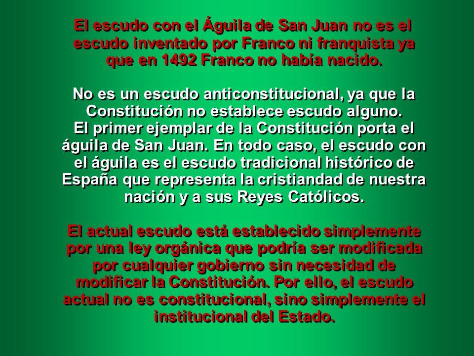 El escudo con el Águila de San Juan no es el escudo inventado por Franco ni franquista ya que en 1492 Franco no había nacido.
