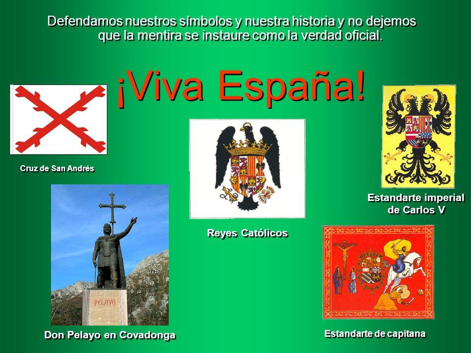 Defendamos nuestros símbolos y nuestra historia y no dejemos que la mentira se instaure como la verdad oficial. ¡Viva España!