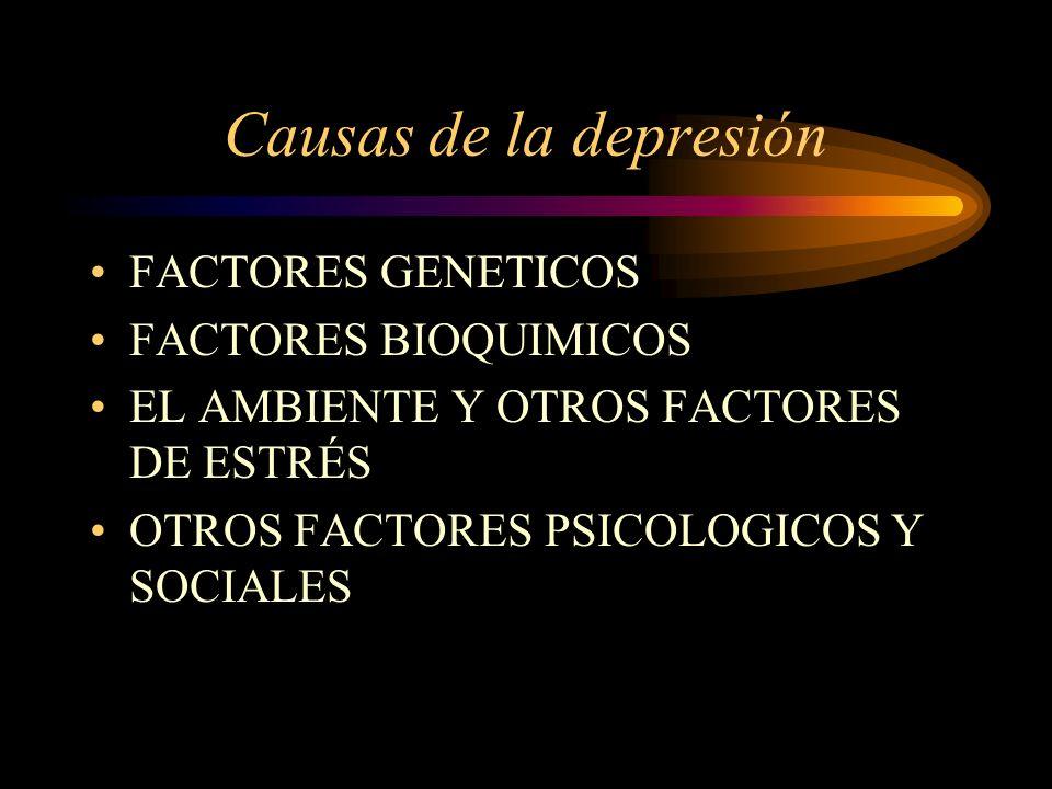Causas de la depresión FACTORES GENETICOS FACTORES BIOQUIMICOS