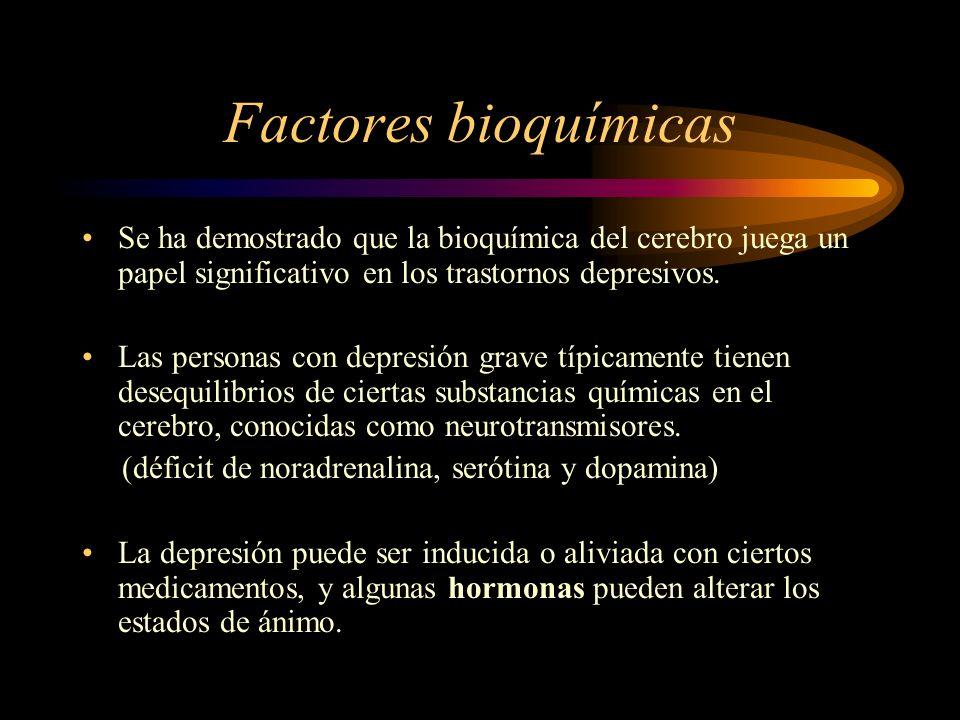 Factores bioquímicas Se ha demostrado que la bioquímica del cerebro juega un papel significativo en los trastornos depresivos.