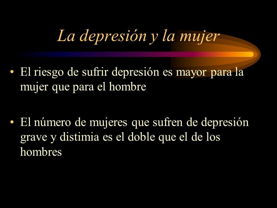 La depresión y la mujer El riesgo de sufrir depresión es mayor para la mujer que para el hombre.