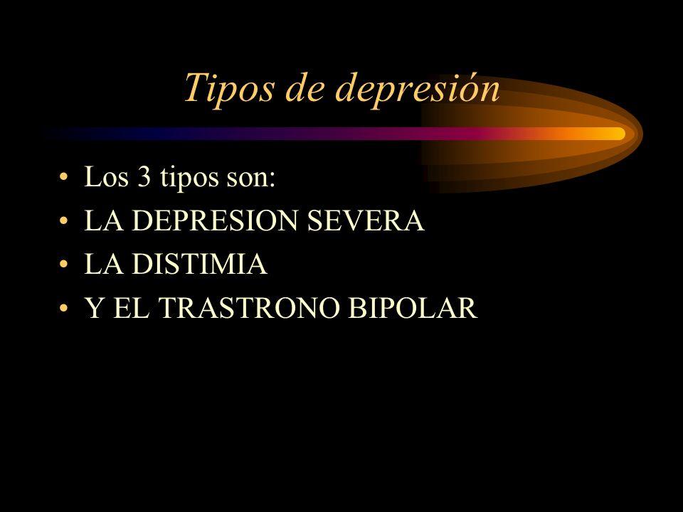 Tipos de depresión Los 3 tipos son: LA DEPRESION SEVERA LA DISTIMIA