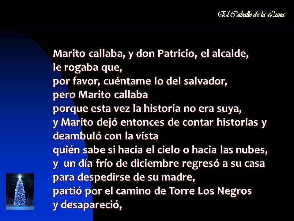 Marito callaba, y don Patricio, el alcalde, le rogaba que,