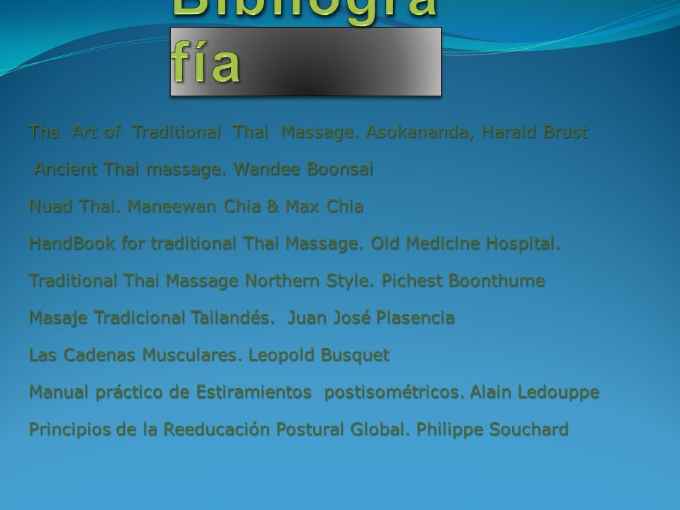 Bibliografía The Art of Traditional Thai Massage. Asokananda, Harald Brust. Ancient Thai massage. Wandee Boonsai.