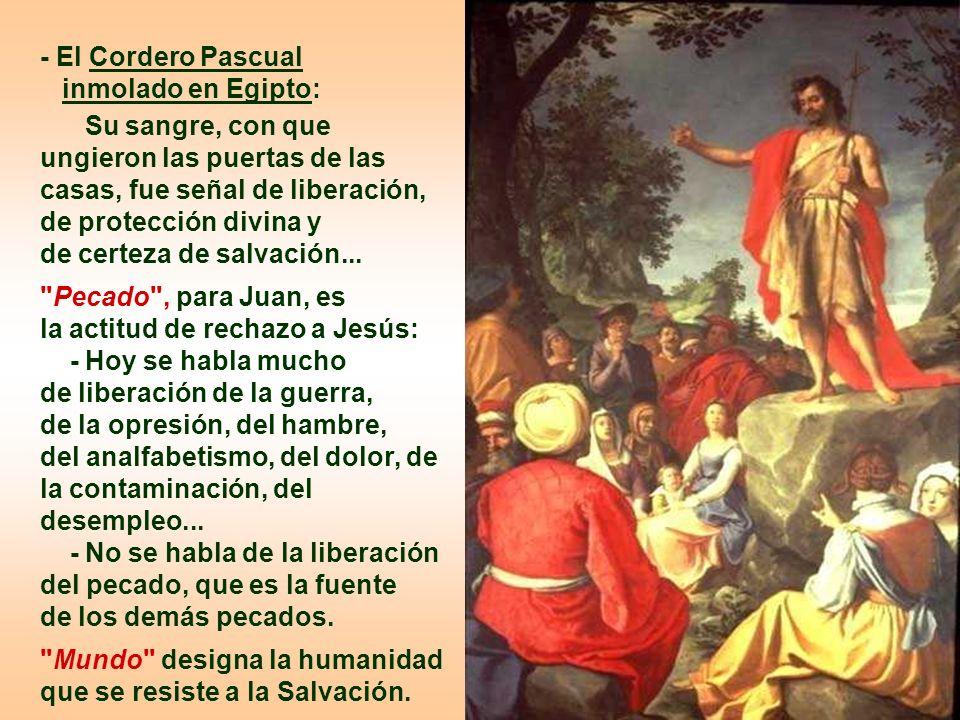 - El Cordero Pascual inmolado en Egipto: Su sangre, con que ungieron las puertas de las casas, fue señal de liberación,