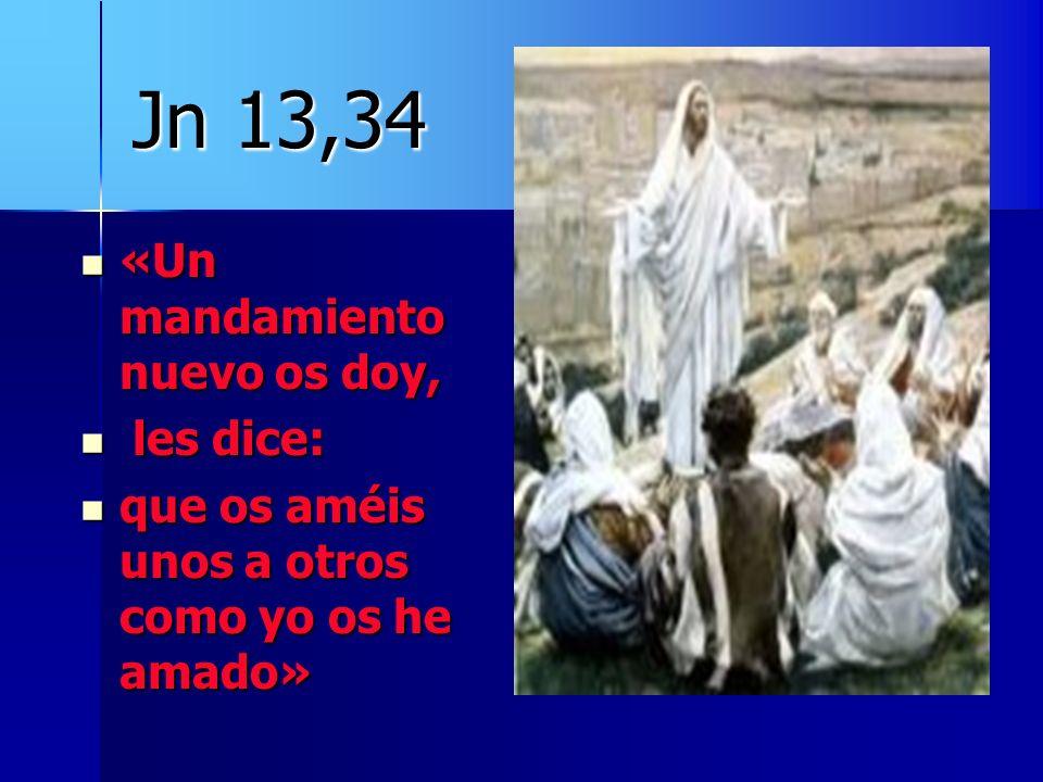 Jn 13,34 «Un mandamiento nuevo os doy, les dice: