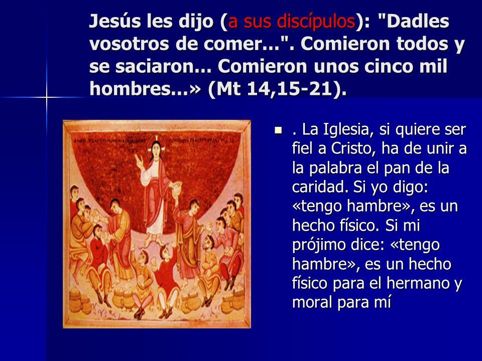 Jesús les dijo (a sus discípulos): Dadles vosotros de comer.