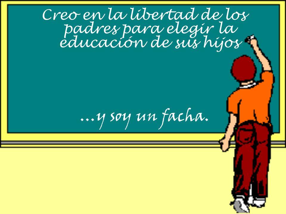Creo en la libertad de los padres para elegir la educación de sus hijos